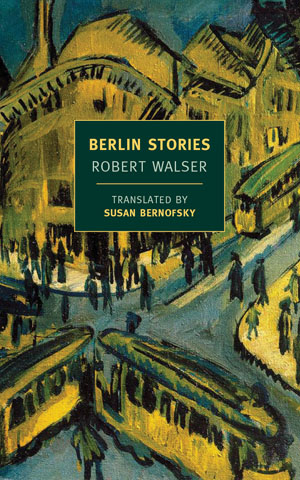 Slow Burn: Review of  Berlin Stories by Robert Walser (tr. Susan Bernofsky)