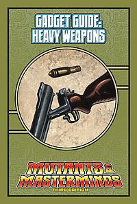 Mutants & Masterminds Gadget Guide: Heavy Weapons