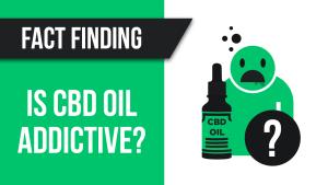 Is CBD oil addictive