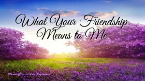 #9 What Your Friendship Means to Me.001
