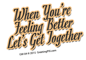 GreetingPIX.com_Word Pictures_When You're Feeling Better, Let's Get Together.