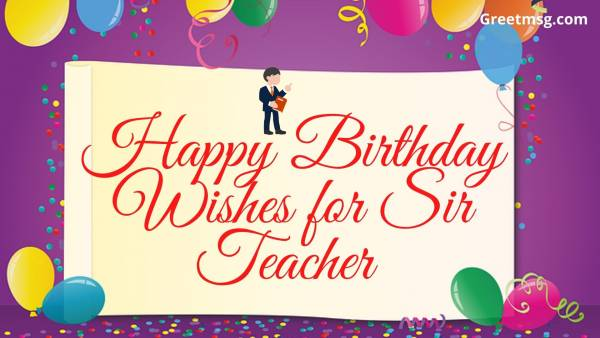 45 Happy Birthday Wishes For Sir Teacher Birthday Quotes