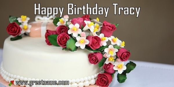 Happy Birthday Tracy Cake And Flower Greet Name