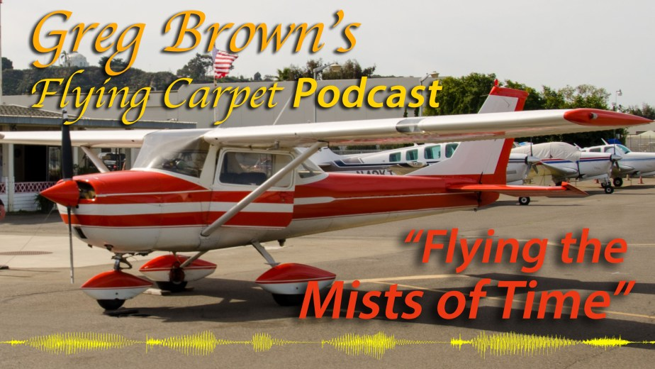 """Flying the Mists of Time,"" Greg's Flying Carpet Podcast, Flight #9"
