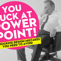 You Suck at PowerPoint! (but you can get better)