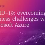 COVID-19 – overcoming business challenges with Microsoft Azure