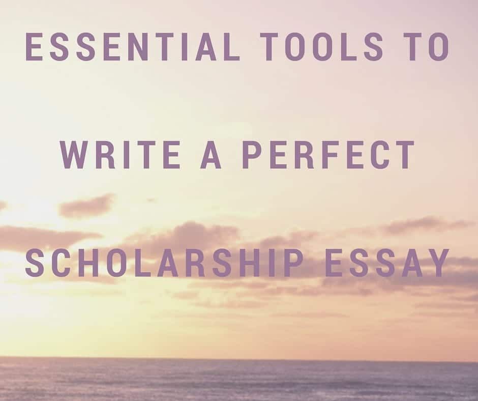 essential tools to write a perfect scholarship essay greguru