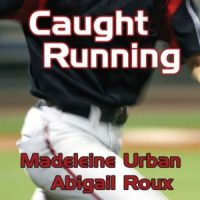 Madeleine Urban & Abigail Roux: Caught Running
