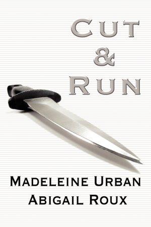 Madeleine Urban & Abigail Roux--Cut & Run Book 1 - Cut & Run