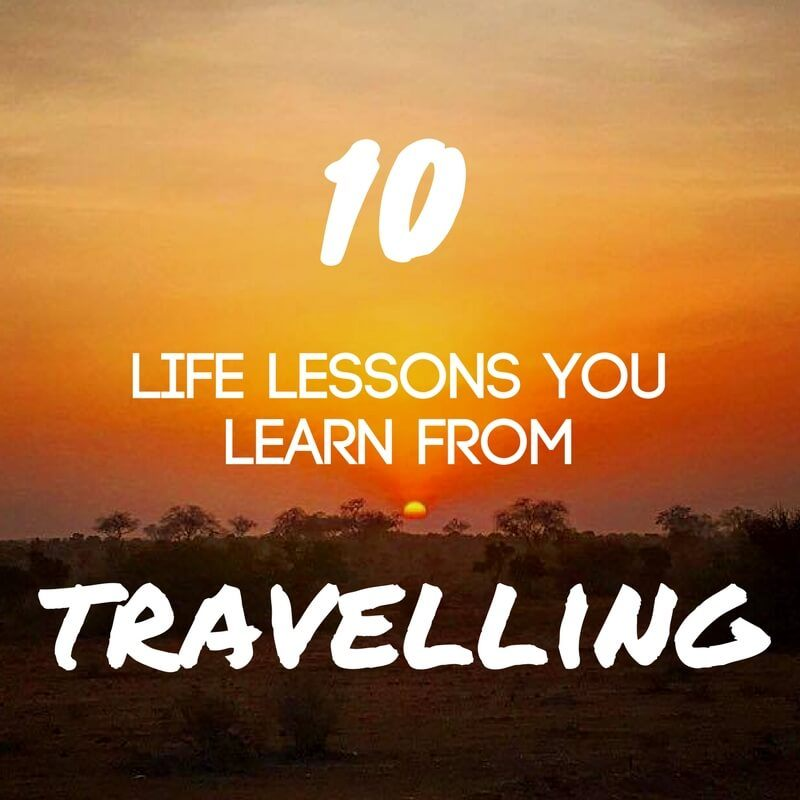 10 Life Lessons You Learn From Travelling Or Living Abroad