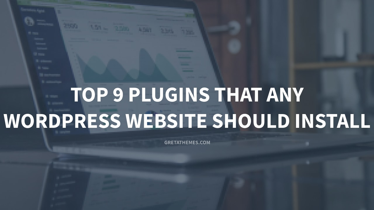 Top 9 Plugins That Any WordPress Website Should Install - GretaThemes