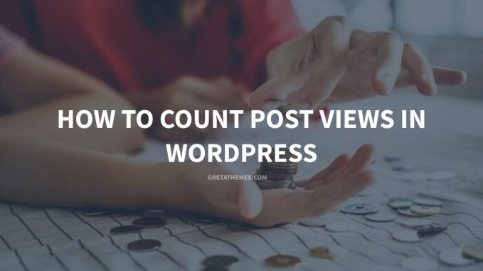 How to Count Post Views in WordPress - GretaThemes