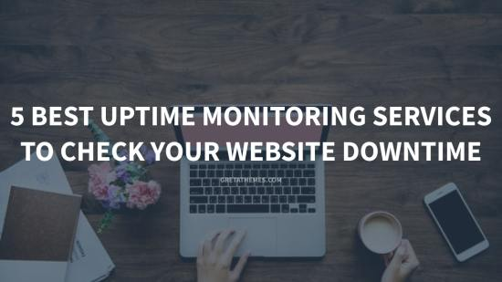5 Best Uptime Monitoring Services To Check Your Website Downtime