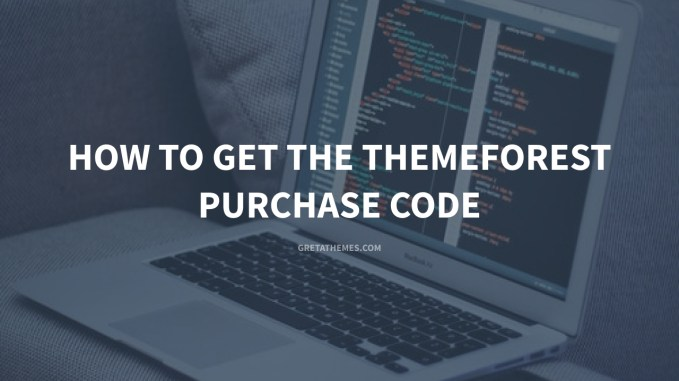 How to Get the ThemeForest Purchase Code? - GretaThemes