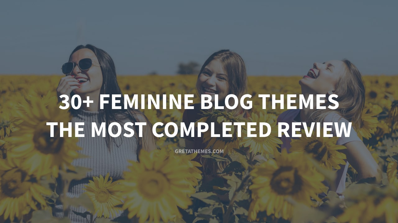 30+ Feminine Blog Themes - The Most Completed Review