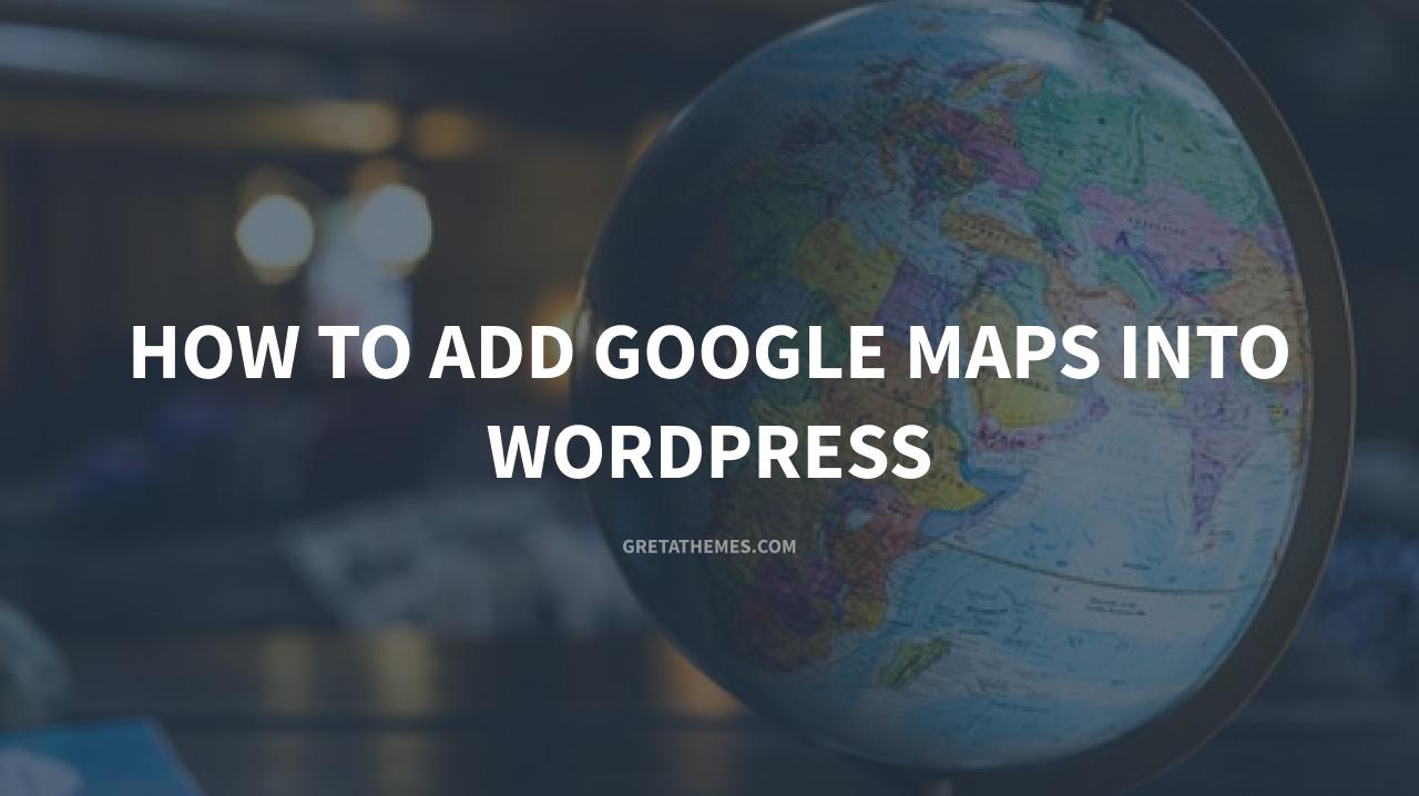 How to add Google Maps into WordPress