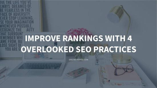 Improve Rankings with 4 Overlooked SEO Practices