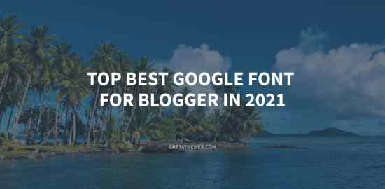 Top Best Google Font for Bloggers in 2021