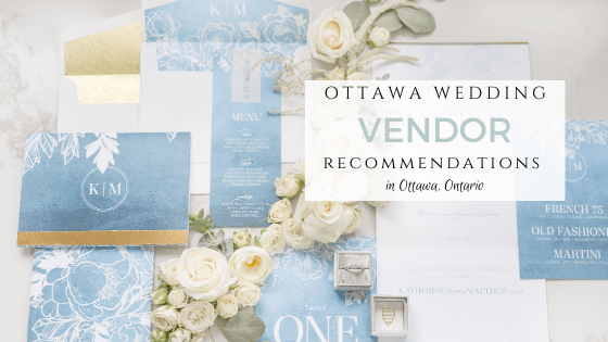Ottawa Wedding Vendor Recommendations - Best Vendors to work with on your Wedding Day