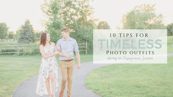 10 Tips for Timeless Photo Outfits during and Engagement Session