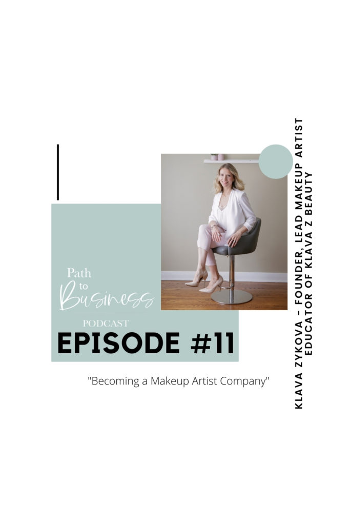Becoming a Makeup Artist Company - Klava Zykova - Founder & Lead Makeup Artist Educator of Klava Z Beauty - Path to Business Podcast with Bethany Barrette of Grey Loft Studio - How to become a makeup artist and grow a successful company from it.