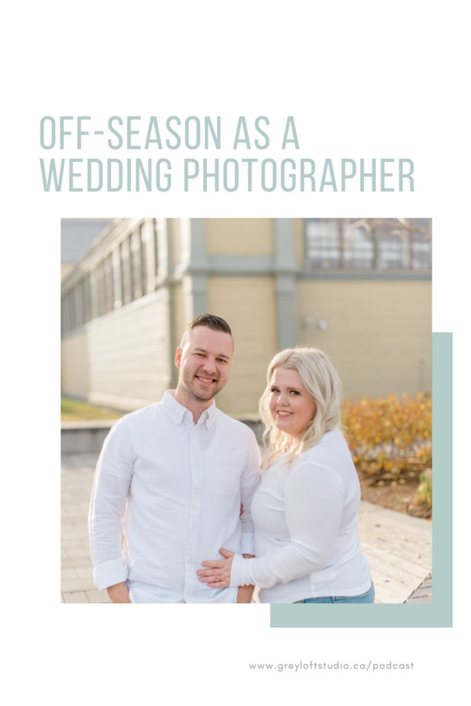Off-Season as a Wedding Photographer - Path to Business Podcast - Bethany Barrette - Grey Loft Studio