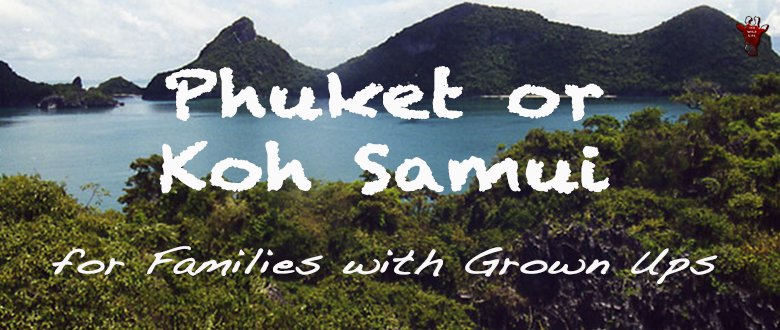Thai holidays in Phuket or Koh Samui for families with grown ups. How to organise an unforgettable, happy family holiday on a tropical island in Thailand.