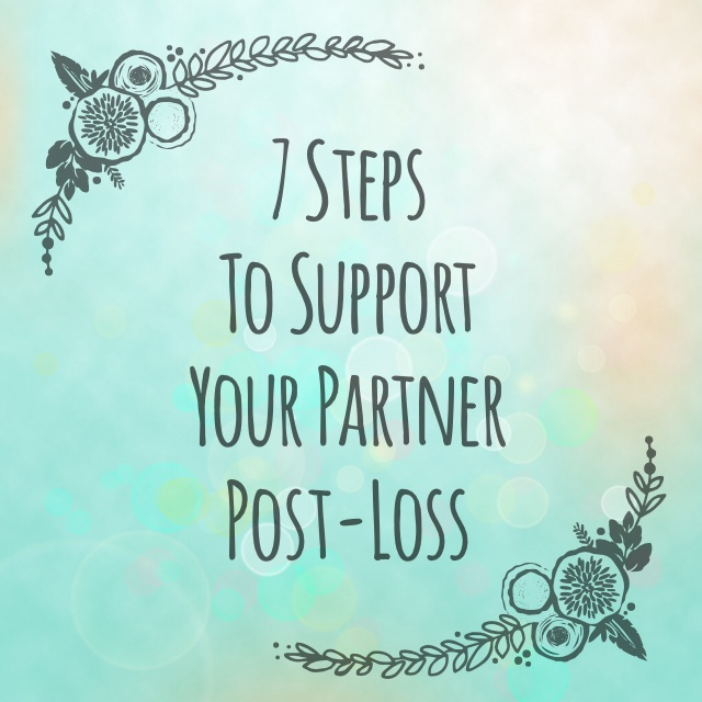 """7 Steps to Support Your Partner Post-Loss - from the book """"Grieving Parents: Surviving Loss as a Couple"""" by Nathalie Himmelrich"""