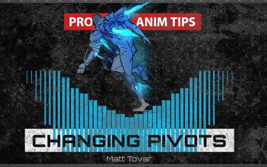 CHANGING PIVOTS - PRO ANIM TIPS with  Matt Tovar