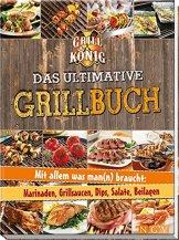 Das ultimative Grillbuch: Mit allem was man(n) braucht: Marinaden, Grillsaucen, Dips, Salate, Beilagen -