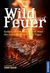 """Wild auf Feuer (WuH-SH): Der Grill- und Barbecue-Führer fürs """"wilde"""" Grillen -"""