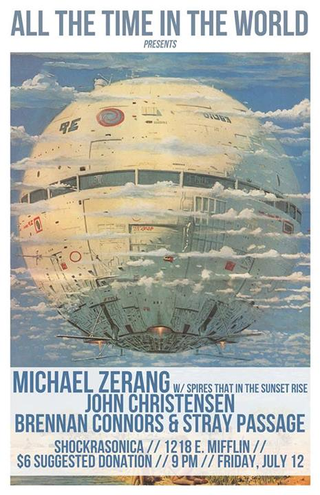 ALL THE TIME IN THE WORLD presents MICHAEL ZERANG (w/ special guests Spires), JOHN CHRISTENSEN, and BRENNAN CONNORS & STRAY PASSAGE