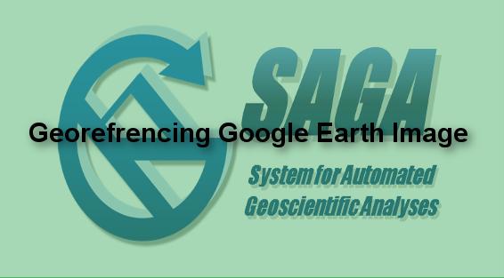 How to Georeference Google Earth Image on SAGA GIS