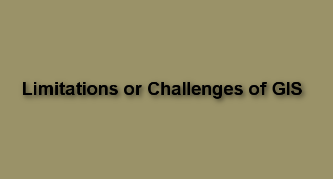Limitations or Challenges of GIS