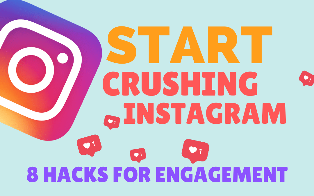 START Crushing Instagram | 8 Hacks for Engagement