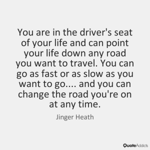 you are in the driver seat
