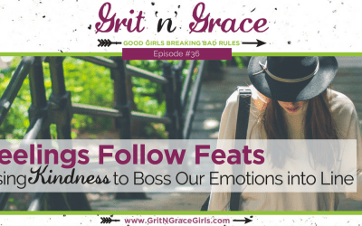 Episode #36: Feelings Follow Feats — Using Kindness to Boss Our Emotions into Line