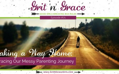 Episode #71: Making a Way Home – Embracing Our Messy Parenting Journey
