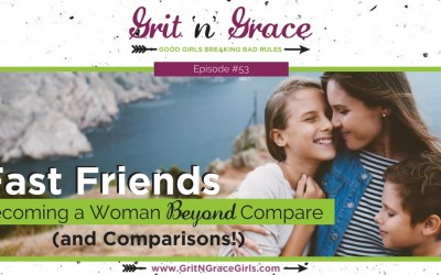 Episode #53: Fast Friends — Becoming a Woman Beyond Compare (and Comparisons!)