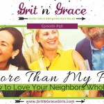Episode #56: More Than My Project — How to Love Your Neighbors Whole-Heartedly