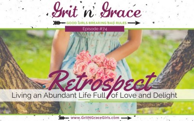Episode #74: Retrospect — Living an Abundant Life Full of Love and Delight