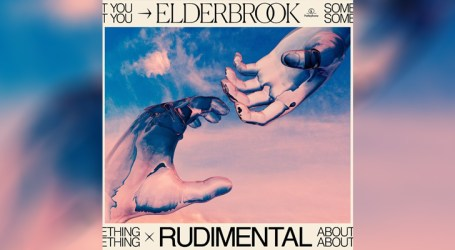 "Elderbrook se une ao Rudimental para o Lançamento de ""Something to you"""