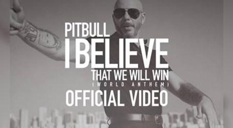 "Pitbull lança videoclipe de ""I Believe that we will win (World Anthem)"""
