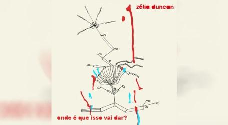"""Zélia Duncan apresenta o single """"Onde é que isso vai dar?"""""""