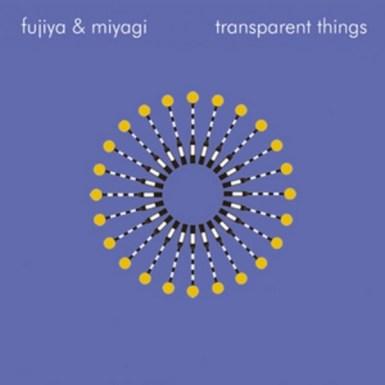 FUJIYA & MIYAGI 'Transparent Things' - Download