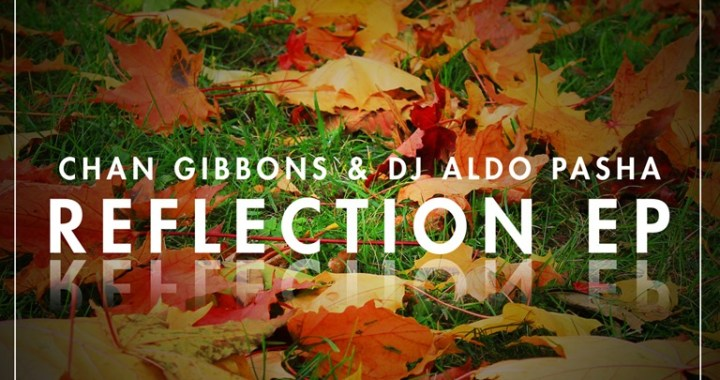 Producer Spotlight – London based producers Chan Gibbons & DJ Aldo Pasha unleash their 'Reflection' EP