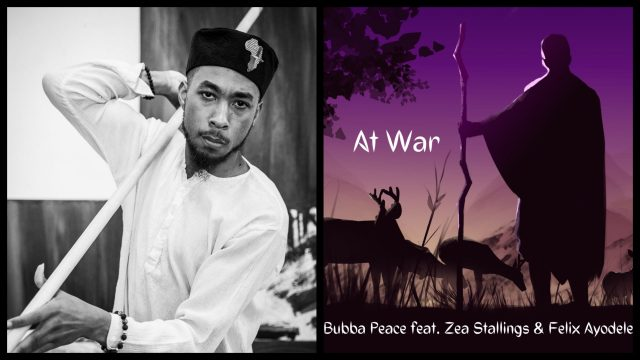 Bubba Peace releases At War featuring Zea Stallings and Felix Ayodele – it tells the story of the mountains we need to climb to find inner peace