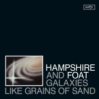 On Wax: Hampshire and Foat / Galaxies Like Grains Of Sand
