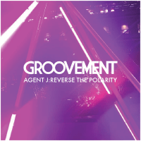 Groovement Podcast / Agent J: Reverse The Polarity {Dec 2018}