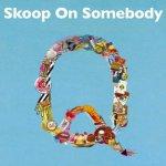 Skoop On Somebody-Q